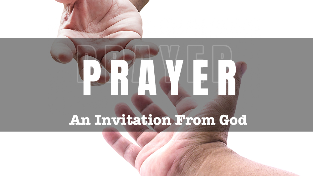 Prayer: An Invitation From God